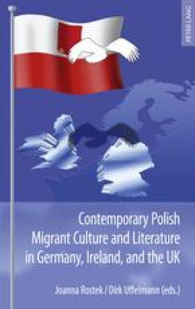 Contemporary Polish Migrant Culture and Literature in Germany, Ireland and the UK…