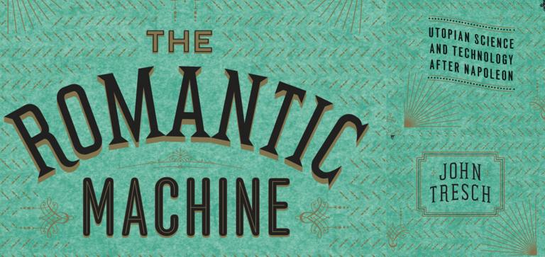 John Tresch - The Romantic Machine
