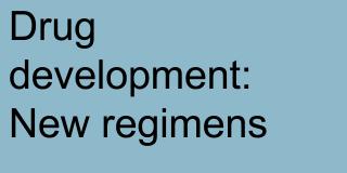 Drug development New regimens